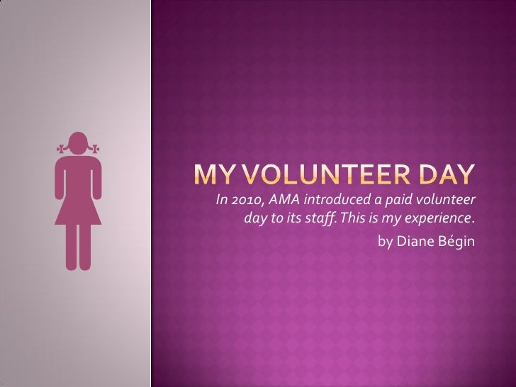 In 2010, AMA introduced a paid volunteer      day to its staff. This is my experience.                               by Di...