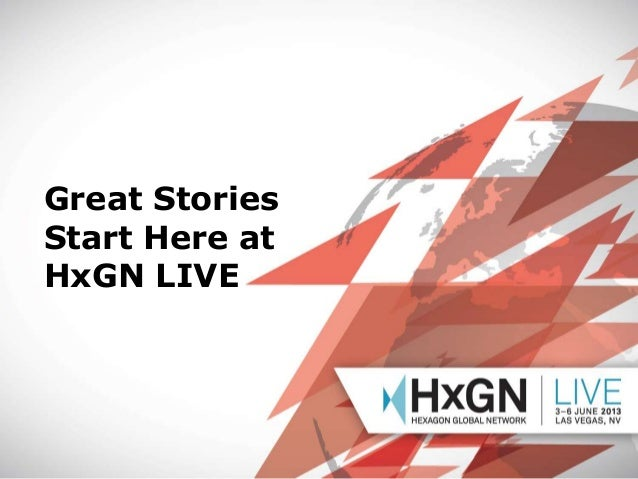 """Great Stories Start Here at HxGN LIVE  04/07/10: EDIT OR DELETE THIS IN THE """"MASTER"""" > """"SLIDE MASTER"""" UNDER THE """"INSERT"""" M..."""
