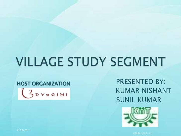 VILLAGE STUDY SEGMENT<br />                                             PRESENTED BY:                       <br />KUMAR NI...