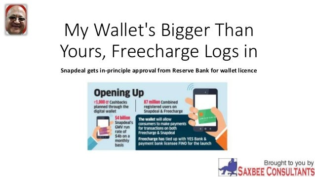 My Wallet's Bigger Than Yours, Freecharge Logs in Snapdeal gets in-principle approval from Reserve Bank for wallet licence