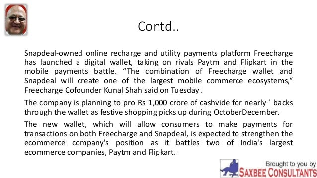 Contd.. Snapdeal-owned online recharge and utility payments platform Freecharge has launched a digital wallet, taking on r...