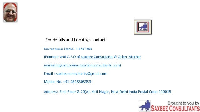 For details and bookings contact:- Parveen Kumar Chadha… THINK TANK (Founder and C.E.O of Saxbee Consultants & Other-Mothe...