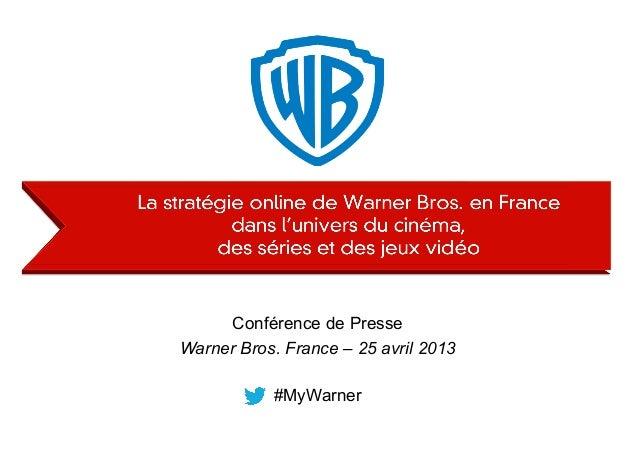 #MyWarnerConférence de PresseWarner Bros. France – 25 avril 2013