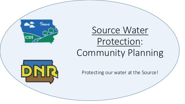 Source Water Protection: Community Planning Protecting our water at the Source!