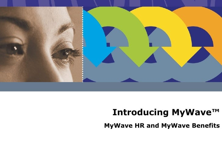 Introducing MyWave™ MyWave HR and MyWave Benefits