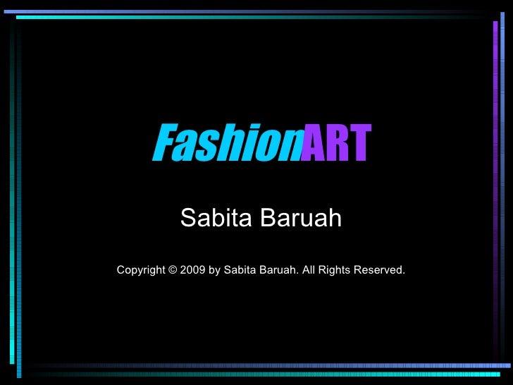 Fashion ART Sabita Baruah Copyright © 2009 by Sabita Baruah. All Rights Reserved.