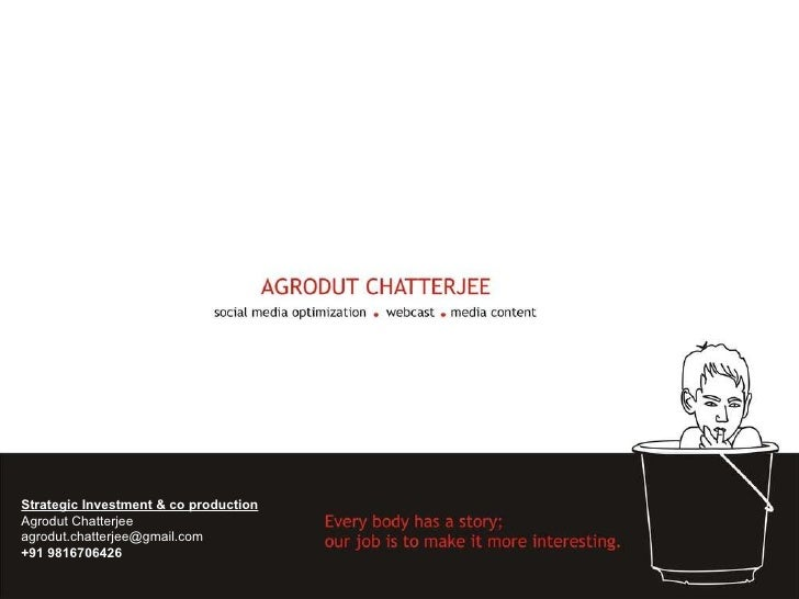 Strategic Investment & co production Agrodut Chatterjee [email_address] +91 9816706426