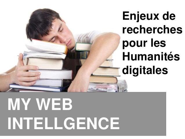 MY WEB INTELLGENCE Enjeux de recherches pour les Humanités digitales