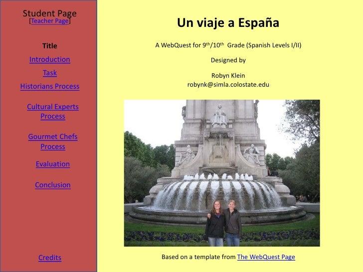 Student Page   [Teacher Page]                             Un viaje a España       Title          A WebQuest for 9th/10th G...