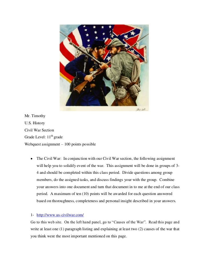 Mr. Timothy <br />U.S. History<br />Civil War Section<br />Grade Level: 11th grade<br />Webquest assignment – 100 points p...