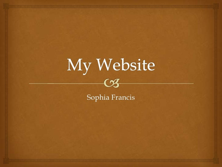 My Website<br />Sophia Francis<br />