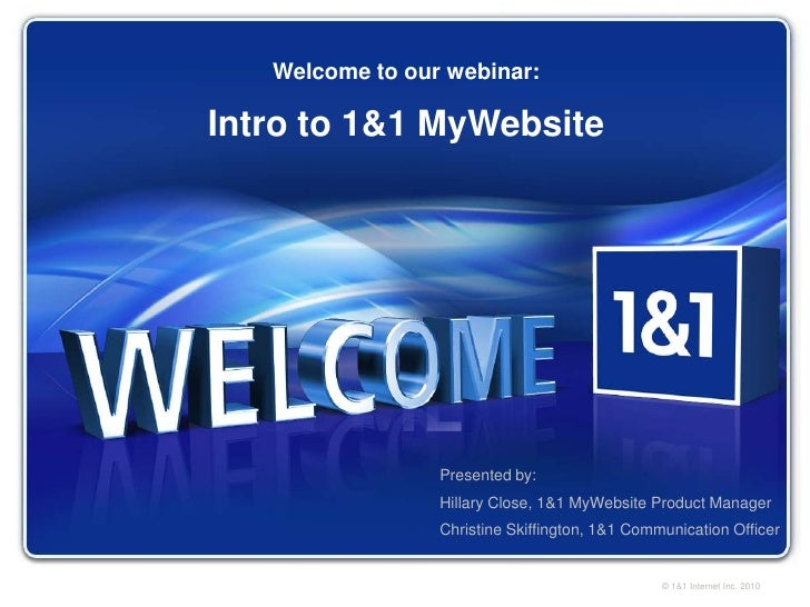 © 1&1 Internet Inc. 2010<br />Welcome to our webinar: <br />Intro to 1&1 MyWebsite<br />Presented by:<br />Hillary Close, ...