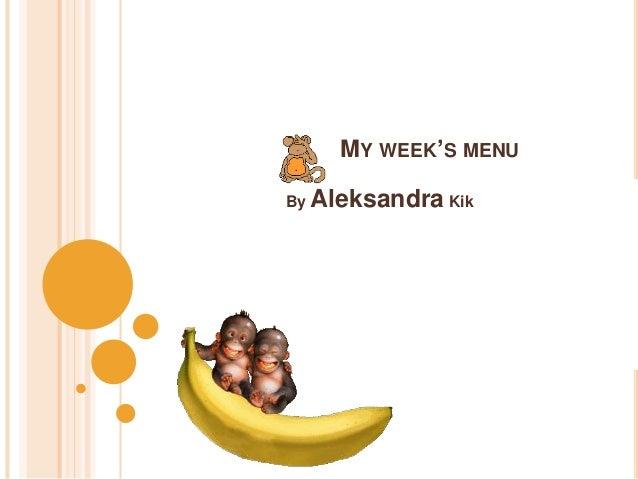 MY WEEK'S MENU By Aleksandra Kik