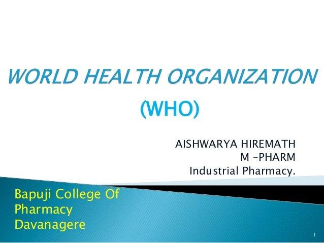 AISHWARYA HIREMATH M –PHARM Industrial Pharmacy. 1 Bapuji College Of Pharmacy Davanagere (WHO)
