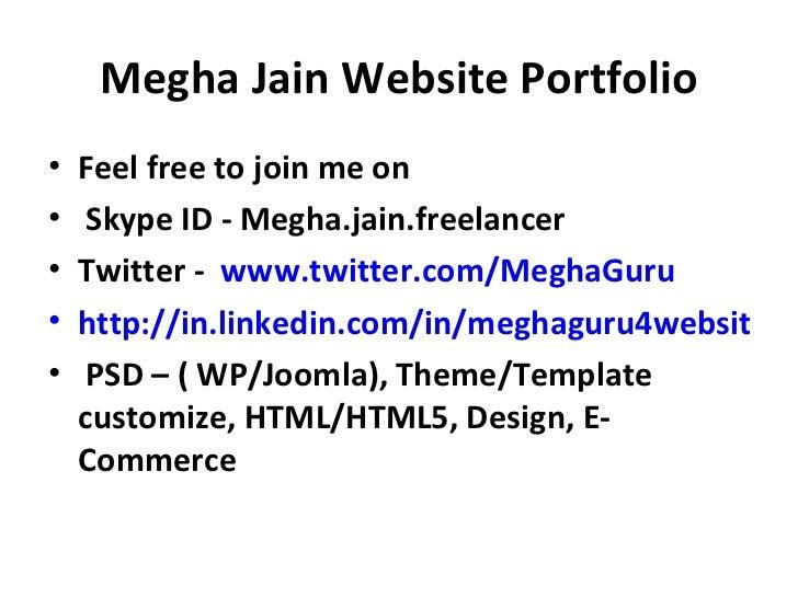 Megha Jain Website Portfolio•   Feel free to join me on•    Skype ID - Megha.jain.freelancer•   Twitter - www.twitter.com/...