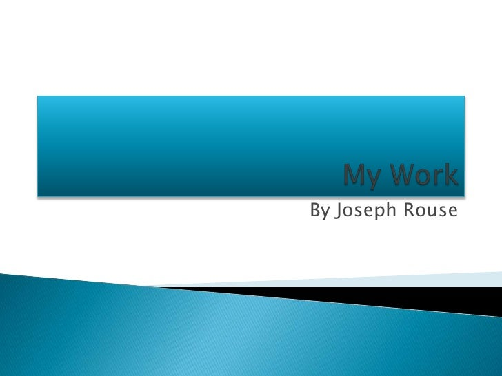 My Work<br />By Joseph Rouse<br />