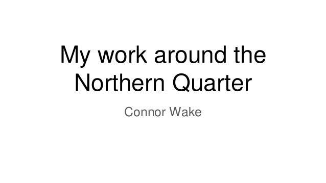 My work around the Northern Quarter Connor Wake