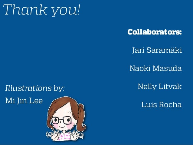 Thank you! Collaborators: Jari Saramäki Naoki Masuda Nelly Litvak Luis Rocha Illustrations by: Mi Jin Lee