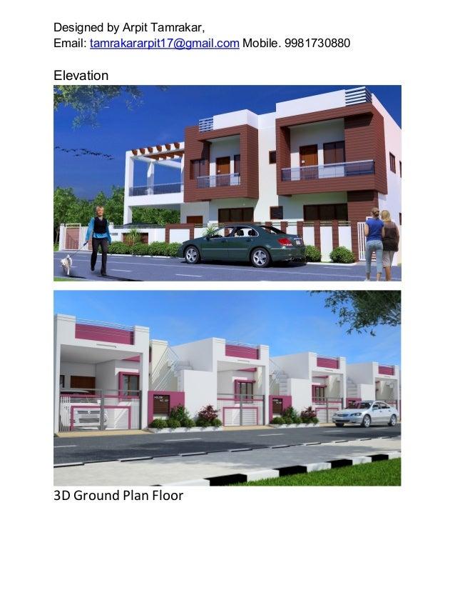 Designed by Arpit Tamrakar, Email: tamrakararpit17@gmail.com Mobile. 9981730880 Elevation 3D Ground Plan Floor