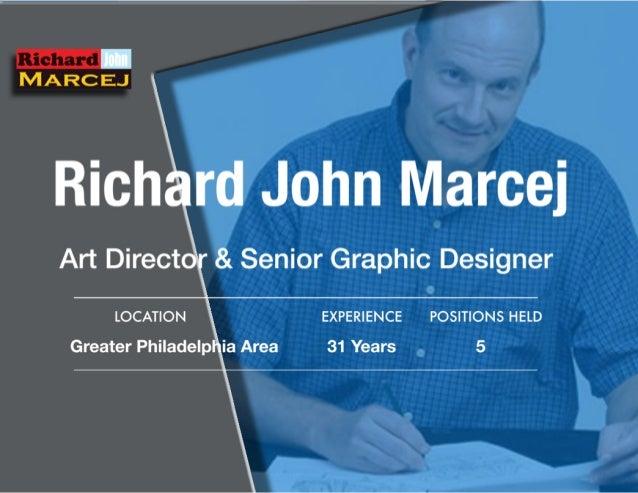 Rich rd John Marcej Art Direct & Senior Graphic Designer        LOCATION EXPERIENCE POSITIONS HELD Greater Philadelp ia Ar...