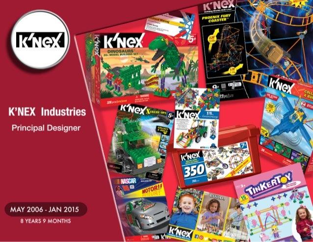 K'NEX Industries  Principal Designer  MAY 2006 - JAN 2015 8 YEARS 9 MONTHS