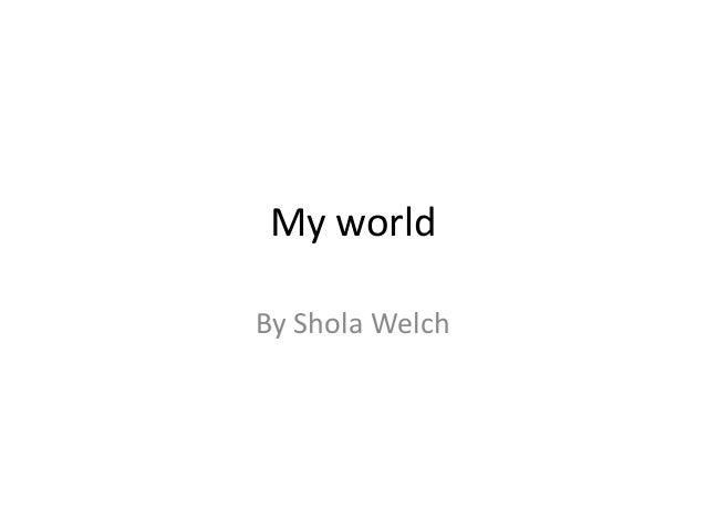 My worldBy Shola Welch