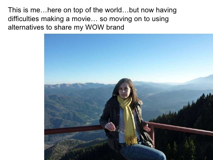 This is me…here on top of the world…but now having difficulties making a movie… so moving on to using alternatives to shar...