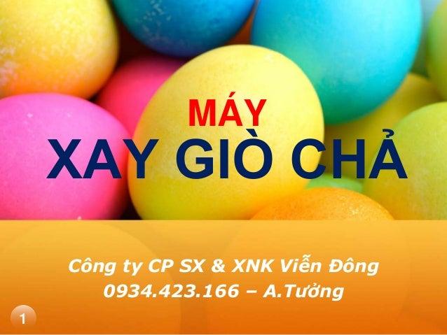 MÁY  XAY GIÒ CHẢ  Công ty CP SX & XNK Viễn Đông  0934.423.166 – A.Tưởng  1