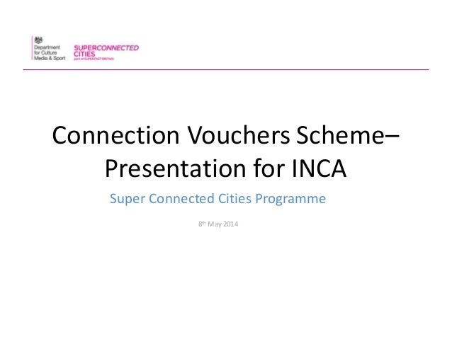 Connection Vouchers Scheme– Presentation for INCA Super Connected Cities Programme 8th May 2014