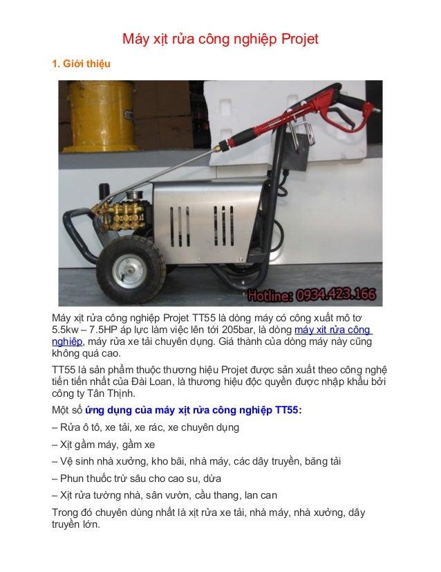 Máy xịt rửa công nghiệp Projet 1. Giới thiệu Máy xịt rửa công nghiệp Projet TT55 là dòng máy có công xuất mô tơ 5.5kw – 7....