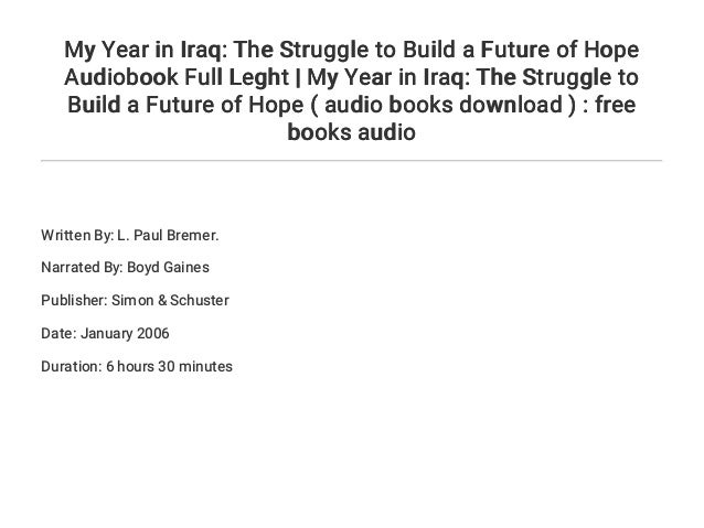 My Year In Iraq The Struggle To Build A Future Of Hope Audiobook Ful