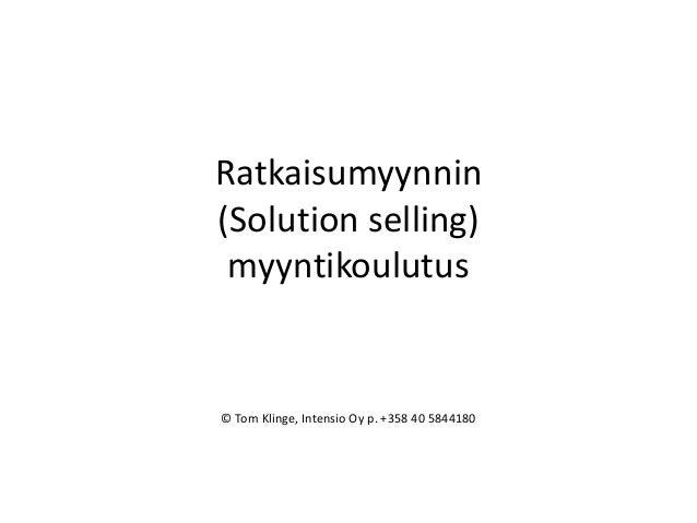 Ratkaisumyynnin (Solution selling) myyntikoulutus © Tom Klinge, Intensio Oy p. +358 40 5844180