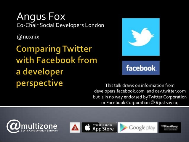 Angus Fox Co-Chair Social Developers London @nuxnix This talk draws on information from developers.facebook.com and dev.tw...