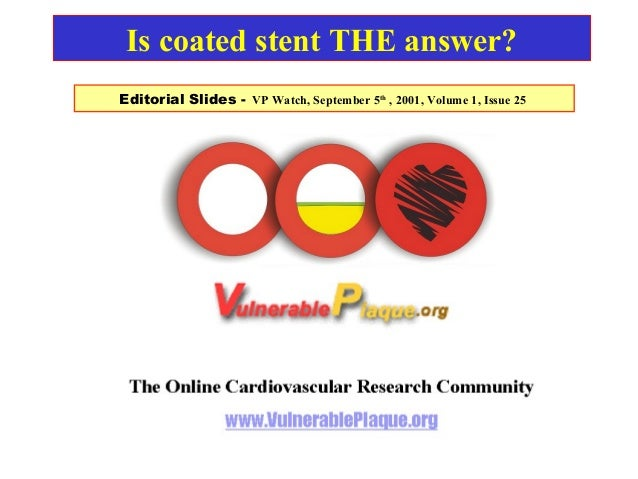 Editorial Slides - VP Watch, September 5th , 2001, Volume 1, Issue 25 Is coated stent THE answer?