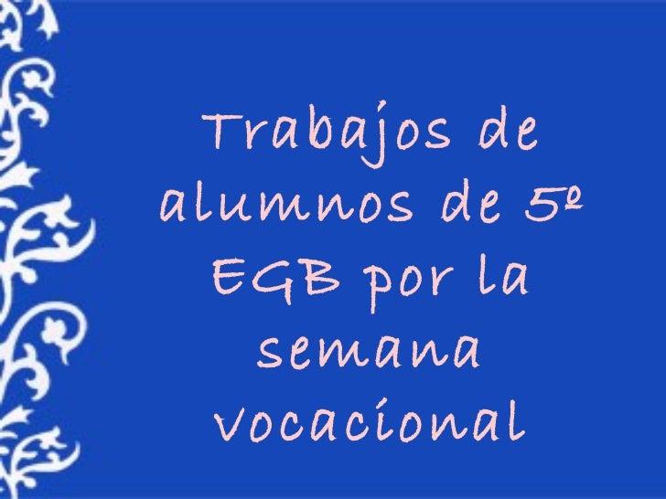 Trabajos de alumnos de 5º EGB por la semana vocacional