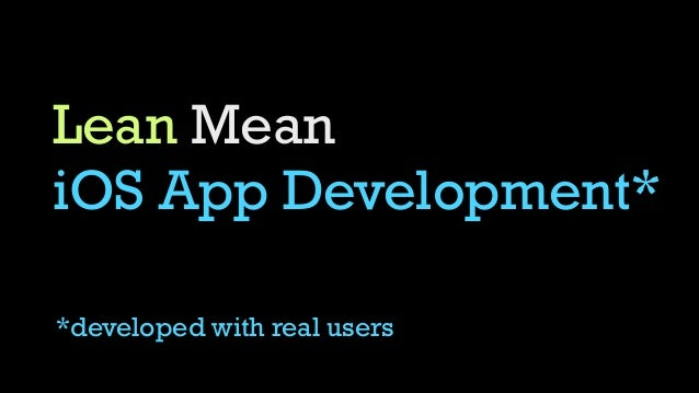 Lean Mean iOS App Development* *developed with real users