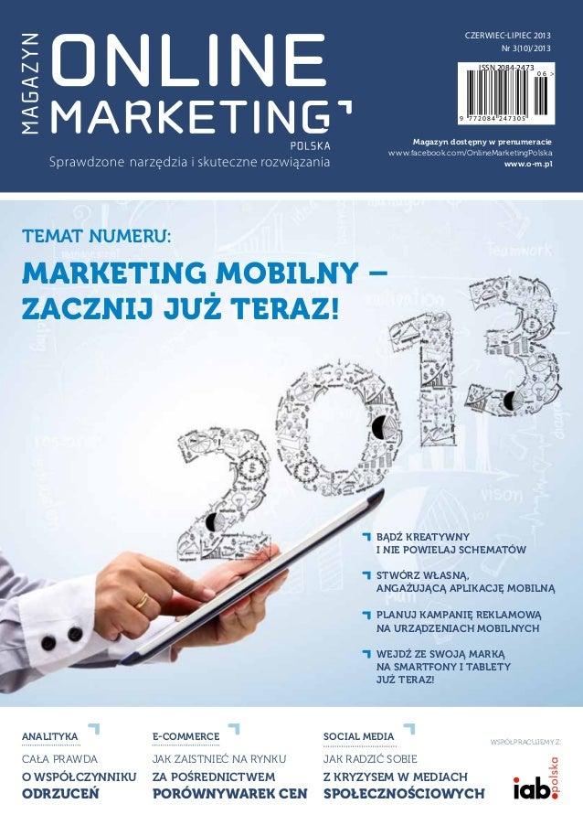 Magazyn dostępny w prenumeracie www.facebook.com/OnlineMarketingPolska www.o-m.pl WSPÓŁPRACUJEMY Z: CZERWIEC-LIPIEC 2013 N...
