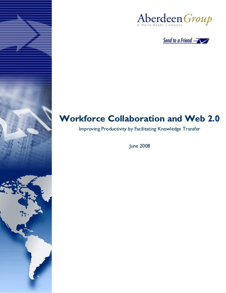 Workforce Collaboration and Web 2.0    Improving Productivity by Facilitating Knowledge Transfer                          ...