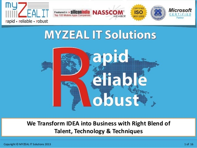 Copyright © MYZEAL IT Solutions 2013 1 of 16 We Transform IDEA into Business with Right Blend of Talent, Technology & Tech...
