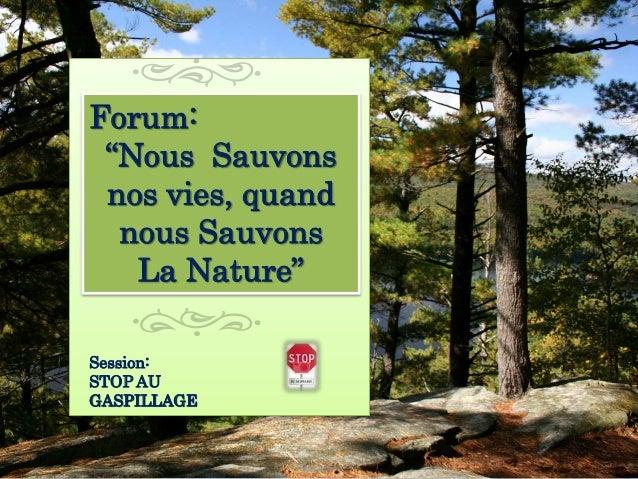 """Forum: """"Nous Sauvons nos vies, quand nous Sauvons La Nature"""" Session: STOP AU GASPILLAGE"""