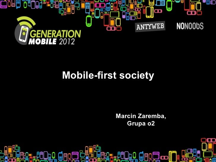 Mobile-first society           Marcin Zaremba,              Grupa o2