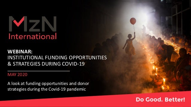 WEBINAR: INSTITUTIONAL FUNDING OPPORTUNITIES & STRATEGIES DURING COVID-19 MAY 2020 A look at funding opportunities and don...