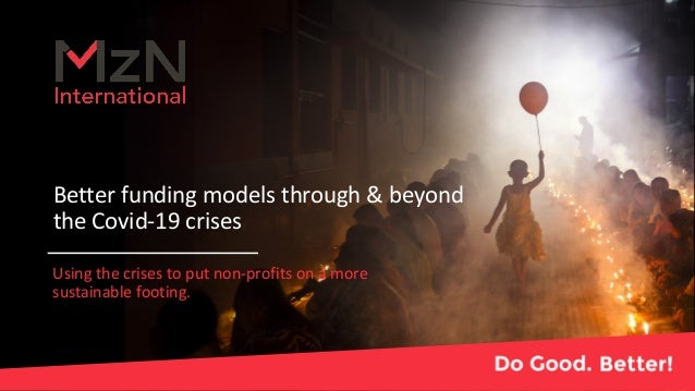 Better funding models through & beyond the Covid-19 crises Using the crises to put non-profits on a more sustainable footi...