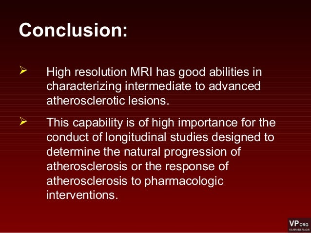 Conclusion:  High resolution MRI has good abilities in characterizing intermediate to advanced atherosclerotic lesions. ...