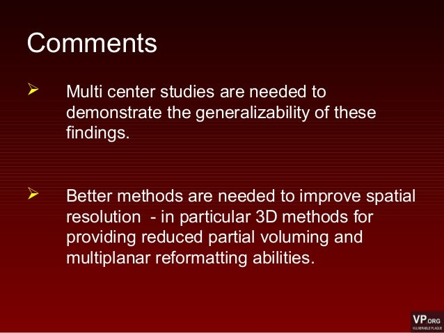 Comments  Multi center studies are needed to demonstrate the generalizability of these findings.  Better methods are nee...