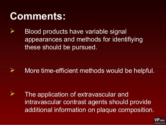 Comments:  Blood products have variable signal appearances and methods for identifiying these should be pursued.  More t...
