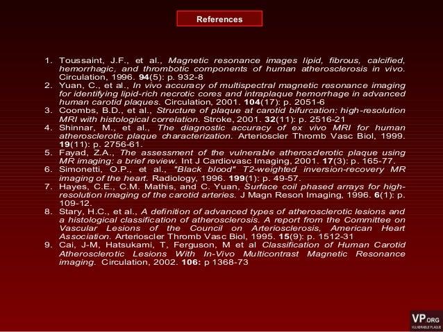 References 1. Toussaint, J.F., et al., Magnetic resonance images lipid, fibrous, calcified, hemorrhagic, and thrombotic co...