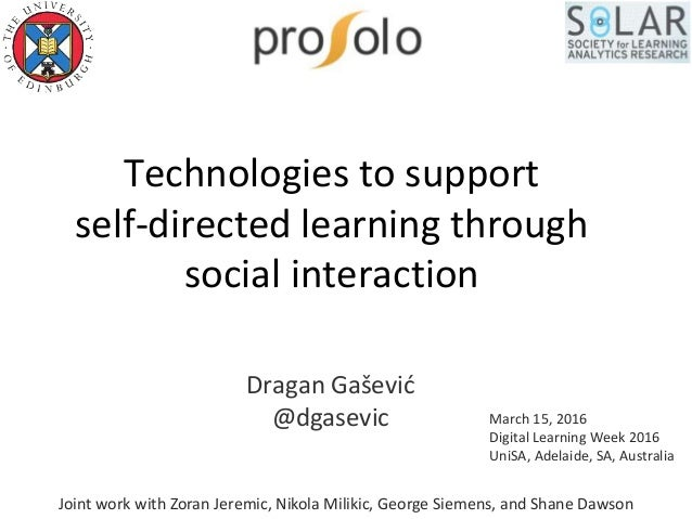 Technologies to support self-directed learning through social interaction Dragan Gašević @dgasevic March 15, 2016 Digital ...