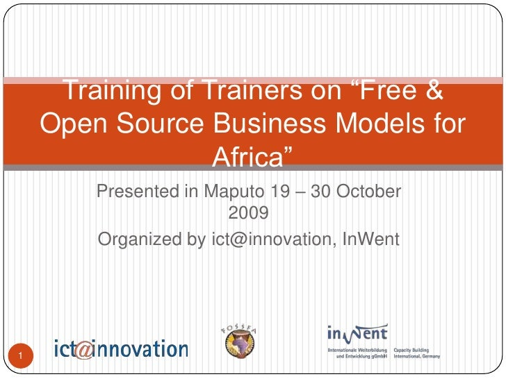 """Presented in Maputo 19 – 30 October 2009<br />Organized by ict@innovation, InWent<br />Training of Trainers on """"Free & Ope..."""