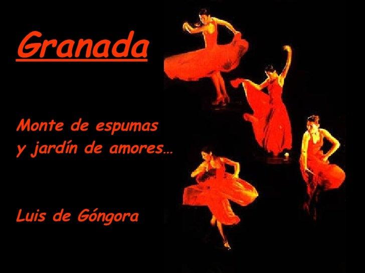 Granada Monte de espumas  y jardín de amores…  Luis de Góngora
